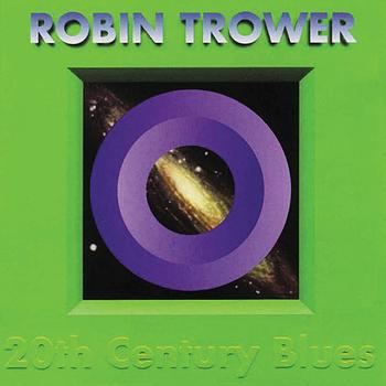 Robin Trower - 20th Century Blues (Digitally Remastered Version)