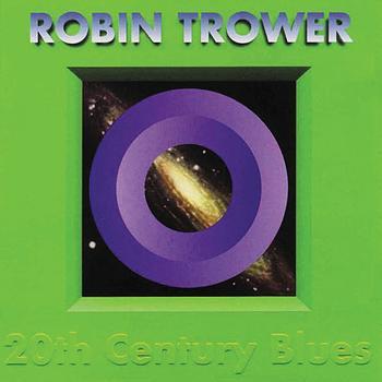 Robin Trower - 20th Century Blues (Digitally Remastered Version)