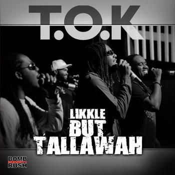 T.O.K - Likkle but Tallawah