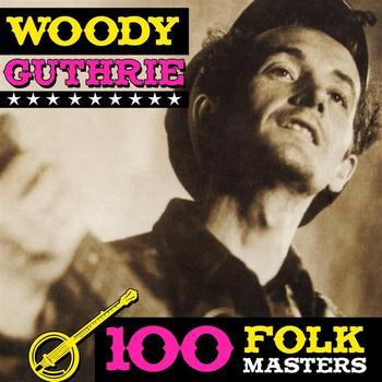 Woody Guthrie - 100 Folk Classics