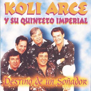 Koli Arce Y Su Quinteto Imperial - Destino De Un Soñador