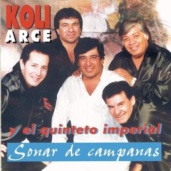 Koli Arce Y Su Quinteto Imperial - Sonar De Campanas