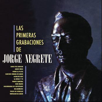 Jorge Negrete - Las Primeras Grabaciones De Jorge Negrete