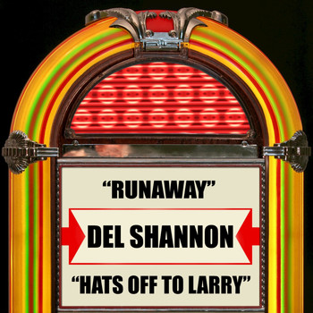 Del Shannon - Runaway / Hats Off To Larry