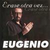 Eugenio - Erase Otra Vez