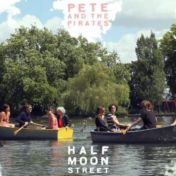 Pete And The Pirates - Half Moon Street