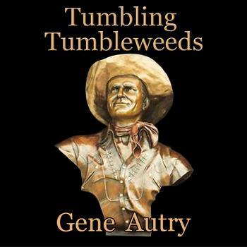 Gene Autry - Tumbling Tumbleweeds