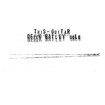 Derek Bailey - This Guitar