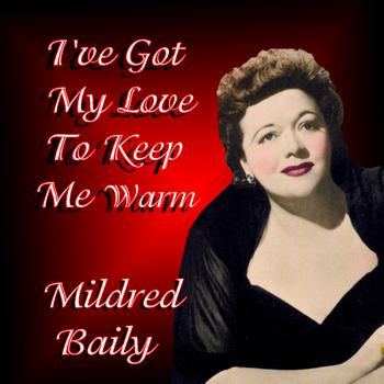 Mildred Bailey -  I've Got My Love To Keep Me Warm