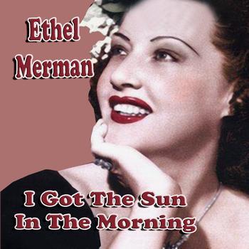 Ethel Merman - I Got The Sun In The Morning