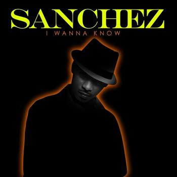Sanchez - I Wanna Know