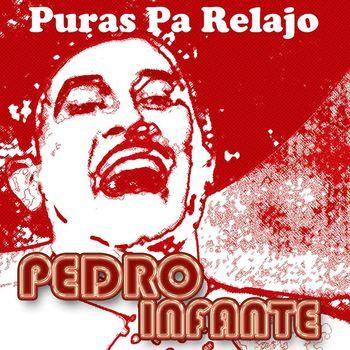 Pedro Infante - Puras Pa Relajo