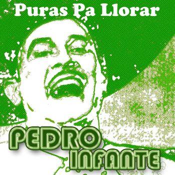 Pedro Infante - Puras Pa Llorar