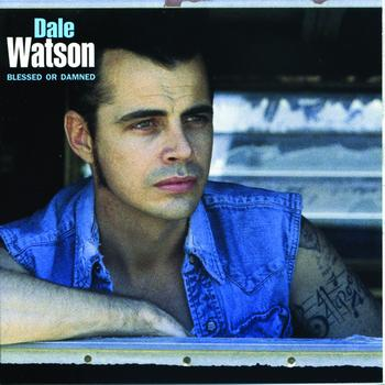 Dale Watson - Blessed Or Damned