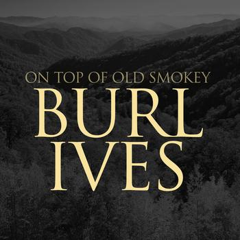 Burl Ives - On Top Of Old Smokey