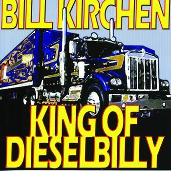 Bill Kirchen - King Of Dieselbilly
