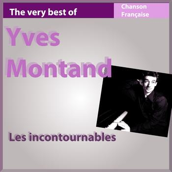 Yves Montand - The Very Best of Yves Montand (Les incontournables de la chanson française)