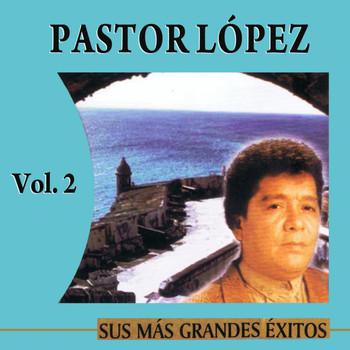 Pastor López - Sus Más Grandes Éxitos Volume 2