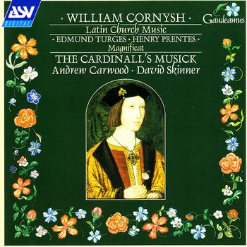 The Cardinall's Musick / David Skinner / Andrew Carwood - Cornysh, Turges, Prentes: Latin Church Music