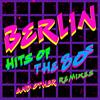 Berlin - Hits Of The '80s & New Remixes