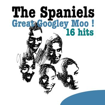 The Spaniels - Great Googley Moo - 16 Hits