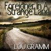 Lou Gramm - Foreigner In A Strange Land
