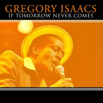 Gregory Isaacs - If Tomorrow Never Comes