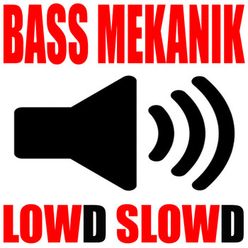 Bass Mekanik - Lowd Slowd
