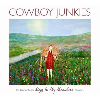 Cowboy Junkies - Sing In My Meadow - The Nomad Series, Volume 3