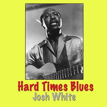 Josh White - Hard Times Blues