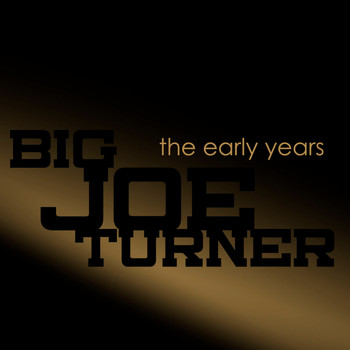 Big Joe Turner - The Early Years