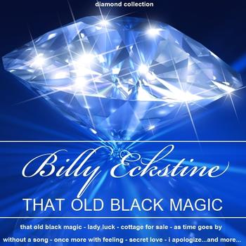 Billy Eckstine - That Old Black Magic