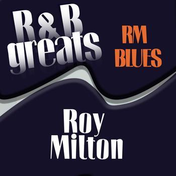 Roy Milton - R & B Greats - R.M Blues