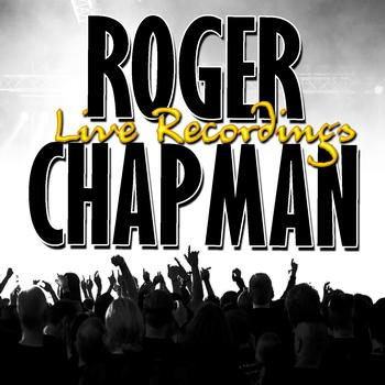 Roger Chapman - Roger Chapman: Live Recordings