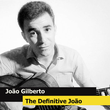João Gilberto - The Definitive João