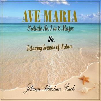 Johann Sebastian Bach - Ave Maria & Relaxing Sounds of Nature