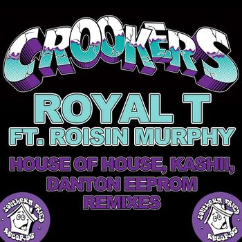 Crookers - Royal T (feat. Roisin Murphy) [House of House, Kashii, Danton Eeprom Remixes]