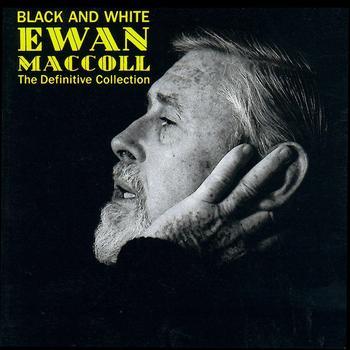 Ewan MacColl - Black & White – The Definite Collection