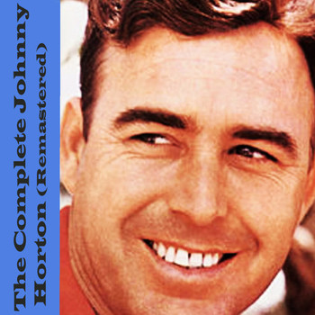 Johnny Horton - The Complete Johnny Horton (Remastered)