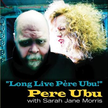 Pere Ubu - Long Live Pere Ubu