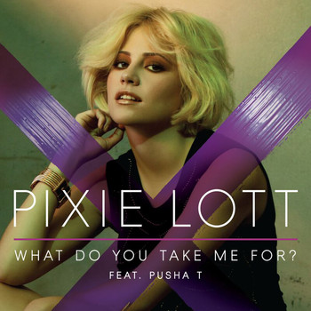 Pixie Lott / Pusha T - What Do You Take Me For?