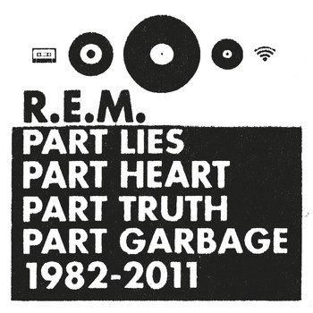 R.E.M. - Part Lies Part Heart Part Truth Part Garbage 1982-2011