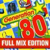 Génération 80 - Full Mix Edition : Le Meilleur Des Anne´es 80 (Bonus : Album Complet Sur Le Dernière Piste)