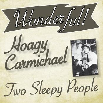 Hoagy Carmichael - Wonderful.....Hoagy Carmichael (Two Sleepy People)