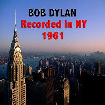 Bob Dylan - Bob Dylan : Recorded in NY 1961