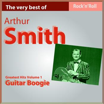 Arthur Smith - The Very Best of Arthur Smith: Guitar Boogie, Pt. I