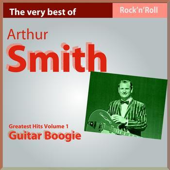 Arthur Smith - The Very Best of Arthur Smith: Guitar Boogie, Pt. I