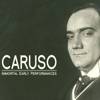 Enrico Caruso - Immortal Early Performances