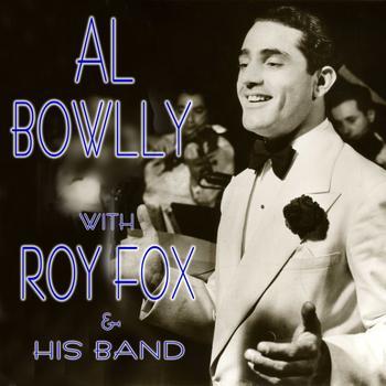 Al Bowlly - Al Bowlly with Roy Fox & His Band