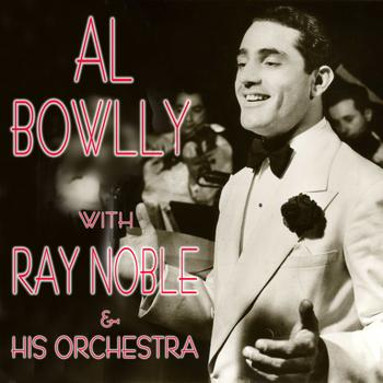 Al Bowlly - Al Bowlly with Ray Noble & His Orchestra